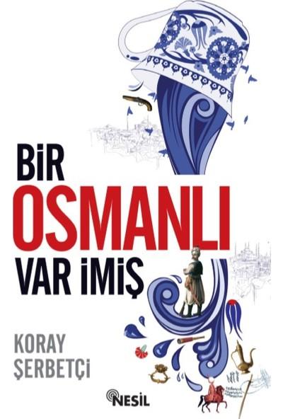 Bir Osmanlı Var İmiş - Koray Şerbetçi
