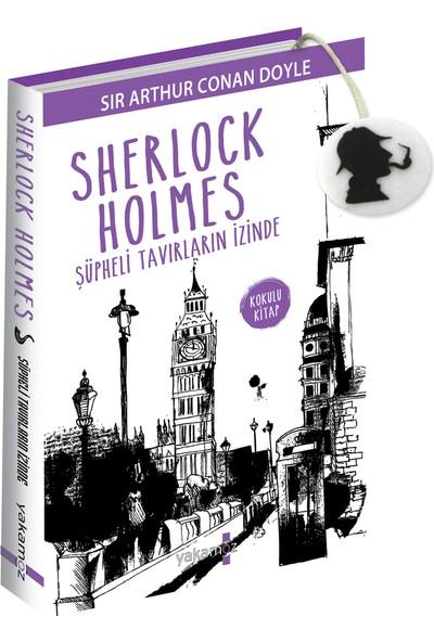Sherlock Holmes: Şüpheli Tavırların İzinde - Sir Arthur Conan Doyle