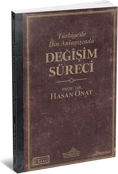 Türkiye'De Din Anlayışında Değişim Süreci - Hasan Onat