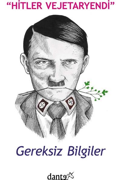 Hitler Vejetaryendi: Gereksiz Bilgiler - Ahmet Can