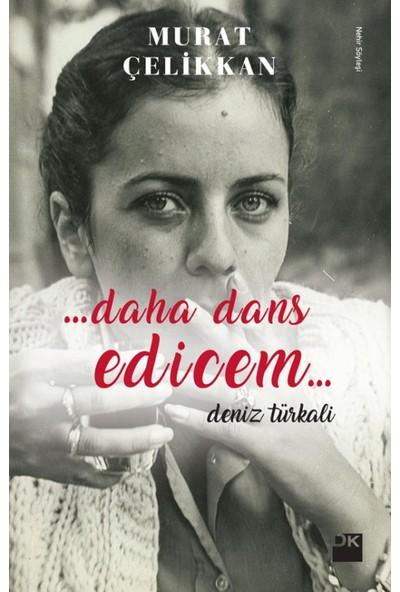 Daha Dans EdicemDeniz Türkali