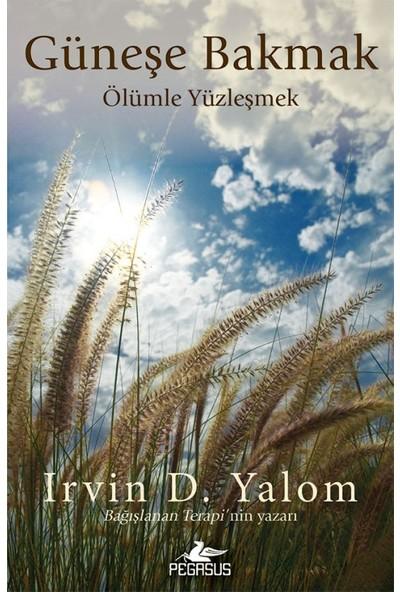 Güneşe Bakmak Ölümle Yüzleşmek - Irvin D. Yalom