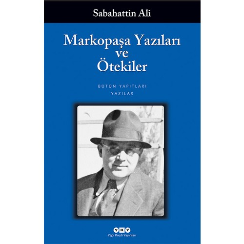 Markopaşa Yazıları Ve Ötekiler - Sabahattin Ali