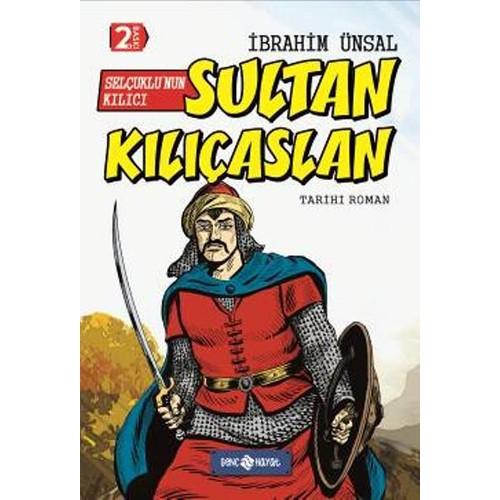 Selçuklu'Nun Kılıcı: Sultan Kılıçaslan - İbrahim Ünsal