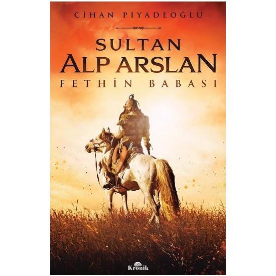 Sultan Alp Arslan Fethin Babası - Cihan Piyadeoğlu