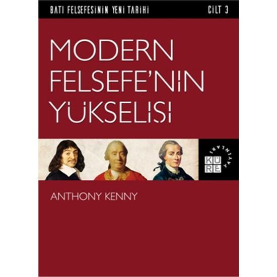 Modern Felsefe'nin Yükselişi Batı Felsefesinin Yeni Tarihi 3. Cilt