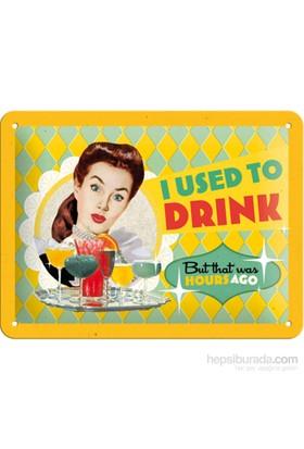 I Used To Drink Metal Kabartmalı Duvar Panosu