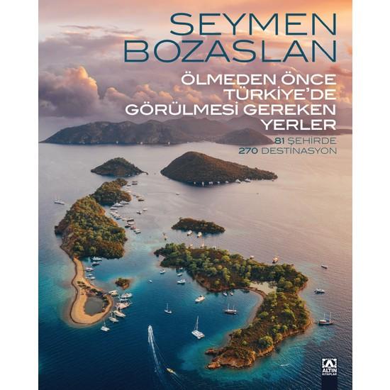 Ölmeden Önce Türkiye'de Görülmesi Gereken Yerler (Ciltli) - Seymen Bozaslan