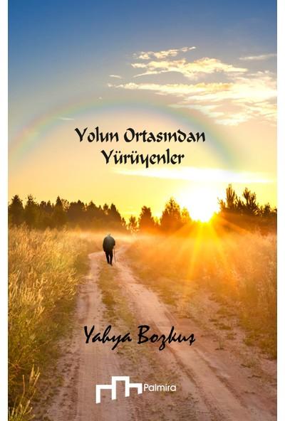 Yolun Ortasından Yürüyenler - Yahya Bozkuş
