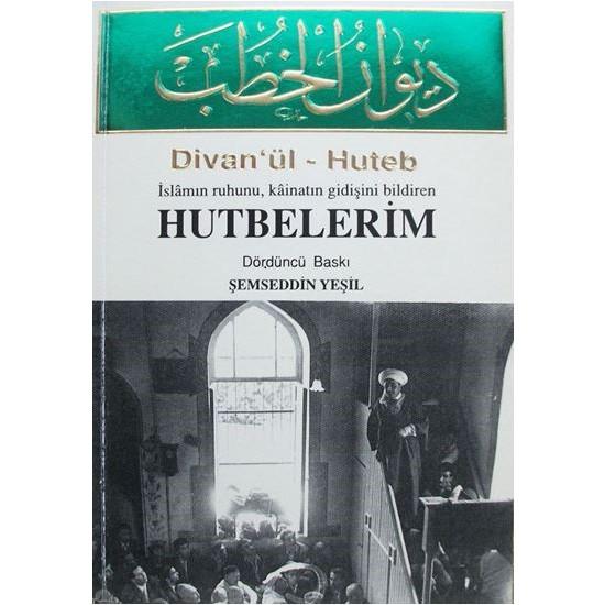 Divan'ül - Huteb Islamın Ruhunu, Kâinatın Gidişini Bildiren Hutbelerim - Şemseddin Yeşil