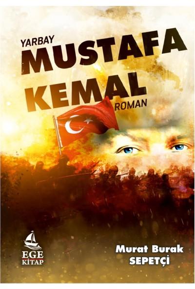 Ege Yayınları Yarbay Mustafa Kemal - Murat Burak Sepetçi