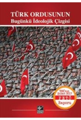 Türk Ordusunun Bugünkü İdeolojik Çizgisi-Tsk'nın Şubat 2017 Fetö Raporu