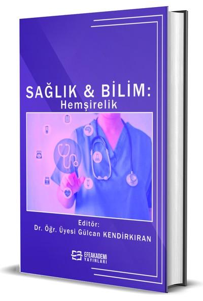 Efe Akademi Yayınları Sağlık & Bilim: Hemşirelik (Ciltli) - Gülcan Kendirkıran