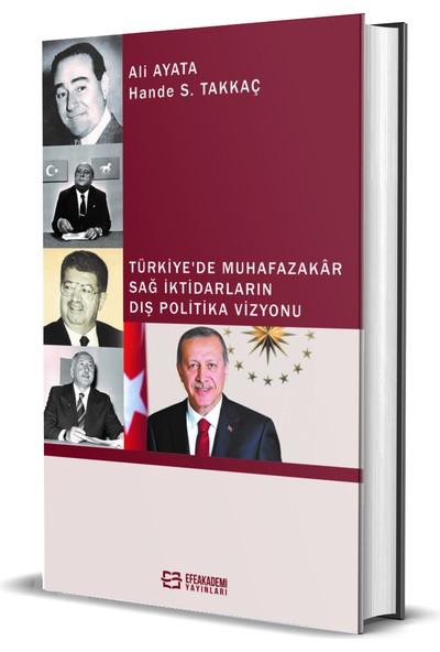 Efe Akademi Yayınları Türkiye'de Muhafazakâr Sağ Iktidarların Dış Politika Vizyonu (Ciltli) - Ali Ayata – Hande S. Takkaç