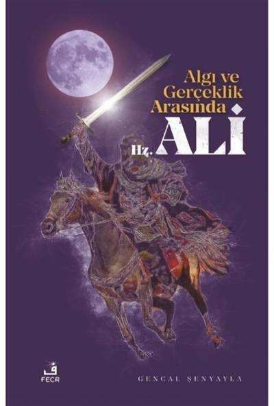 Algı ve Gerçeklik Arasında Hz. Ali - Gencal Şenyayla