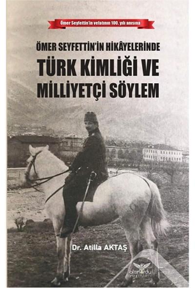 Altınordu Yayınları Ömer Seyfettin'in Hikayelerinde Türk Kimliği ve Milliyetçi Söylem