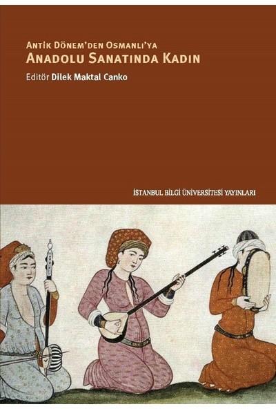 Anadolu Sanatında Kadın - Dilek Maktal Canko