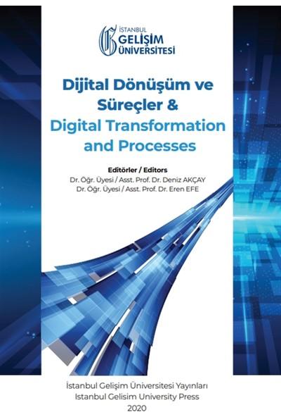 Dijital Dönüşüm ve Süreçler ve Digital Transformation And Processes - Deniz Akçay