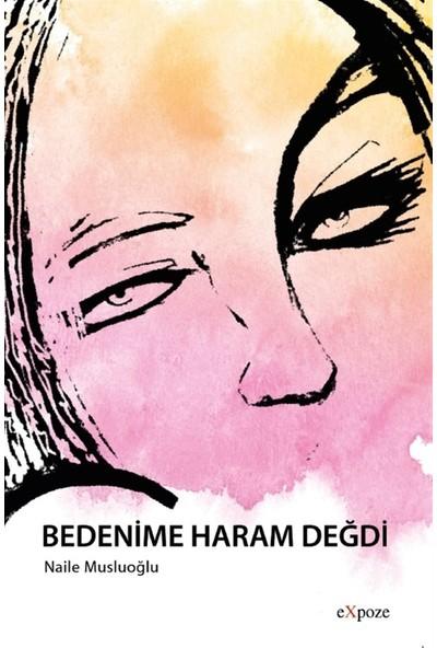 Bedenime Haram Değdi - Naile Musluoğlu