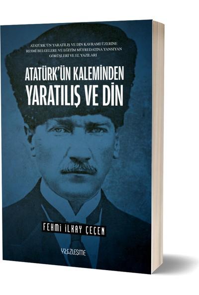 Atatürk'ün Kaleminden Yaratılış ve Din -Fehmi Ilkay Çeçen