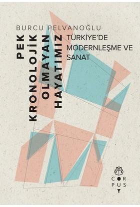 Pek Kronolojik Olmayan Hayatımız: Türkiye'De Modernleşme Ve Sanat