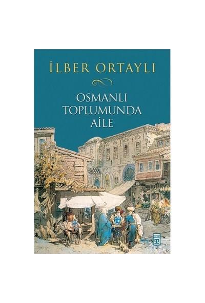 Osmanlı Toplumunda Aile - İlber Ortaylı