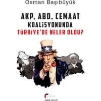Akp Abd Ve Cemaat Koalisyonunda Türkiye'De Neler Oldu