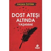 Dost Ateşi Altında Yaşamak - Hasan Öztürk