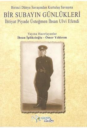 Birinci Dünya Savaşından Kutuluş Savaşına Bir Subayın Günlükleri