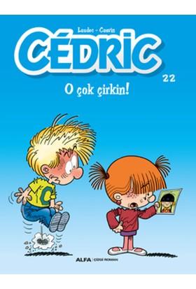 Cedric 22 :O Çok Çirkin