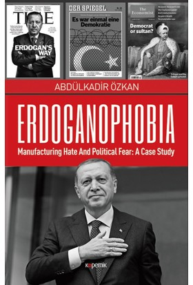 Erdoganophobia:Manufacturing Hate And Political Fear: A Case Study