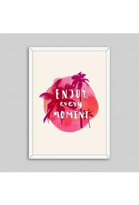 Enjoy Every Moment Çerçeveli Poster