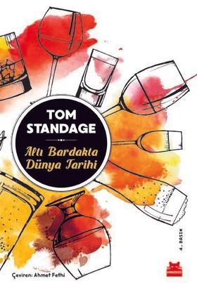 Altı Bardakta Dünya Tarihi - Tom Standage