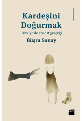 Kardeşini Doğurmak Türkiye'de Ensest Gerçeği - Büşra Sanay