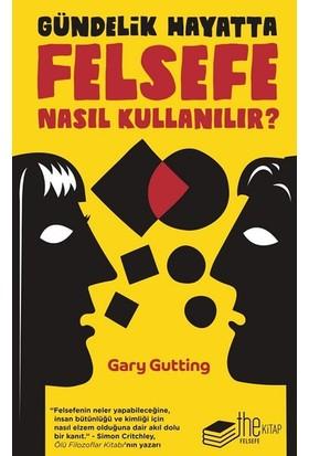 Gündelik Hayatta Felsefe Nasıl Kullanılır? - Gary Gutting