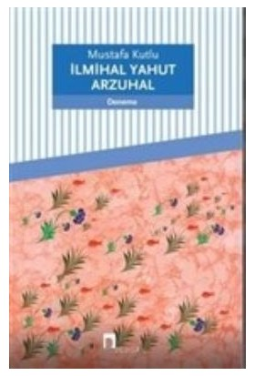 İlmihal Yahut Arzuhal - Mustafa Kutlu