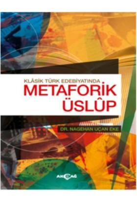 Klasik Türk Edebiyatında Metaforik Üslup - Nagehan Uçan Eke