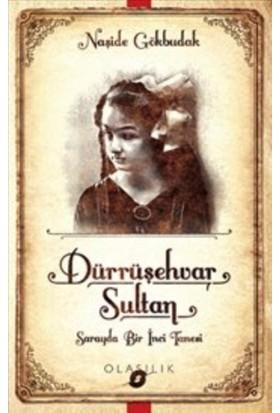 Dürrüşehvar Sultan:Sarayda Bir İnci Tanesi - Naşide Gökbudak