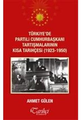 Türkiye'de Partili Cumhurbaşkanlarının Kısa Tarihçesi(1923-1950) - Ahmet Gülen