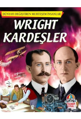 Dünyayı Değiştiren Muhteşem İnsanlar - Wright Kardeşler