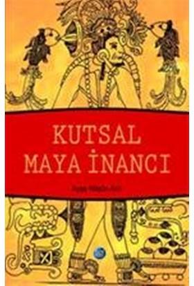 Kutsal Maya İnancı - Ayşe Nilgün Arıt
