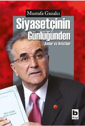 Siyasetçinin Günlüğünden Anılar Ve Anlatılar - Mustafa Gazalcı