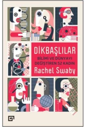 Dikbaşlılar: Bilimi Ve Dünyayı Değiştiren 52 Kadın - Rachel Swaby