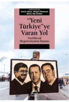 """""""Yeni Türkiye""""ye Varan Yol Neoliberal Hegemonyanın İnşaası - İsmet Akça"""