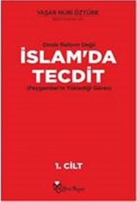 Dinde Reform Değil İslam'da Tecdit (Peygamber'İn Yüklediği Görev) Cilt 1 - Yaşar Nuri Öztürk