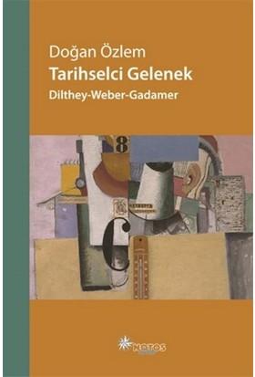 Tarihselci Gelenek: Dilthey-Weber-Gadamer - Doğan Özlem