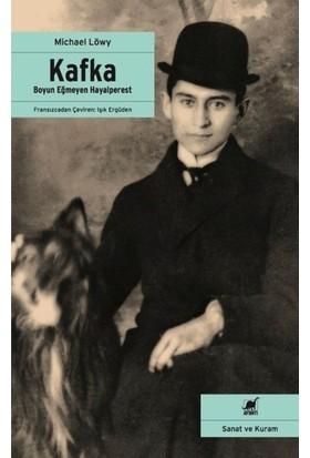 Kafka: Boyun Eğmeyen Hayalperest - Michael Löwy