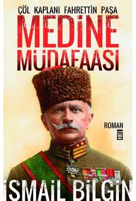 Medine Müdafaası - Çöl Kaplanı Fahrettin Paşa - İsmail Bilgin