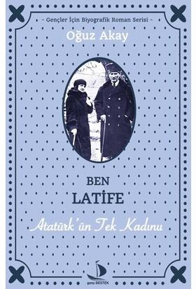 Ben Latife Atatürk'ün Tek Kadını - Oğuz Akay