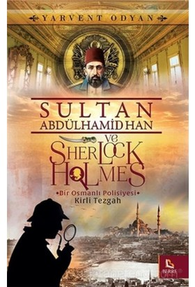 Sultan Abdülhamid Han Ve Sherlock Holmes :Kirli Tezgah - Yarvent Odyan
